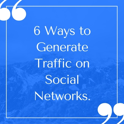 6 Ways to Generate Traffic on Social Networks.